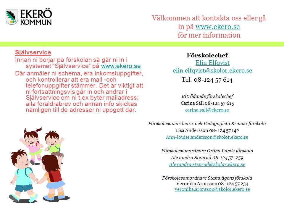 Välkommen att kontakta oss eller gå in på www.ekero.se för mer informationwww.ekero.se Självservice Innan ni börjar på förskolan så går ni in i system