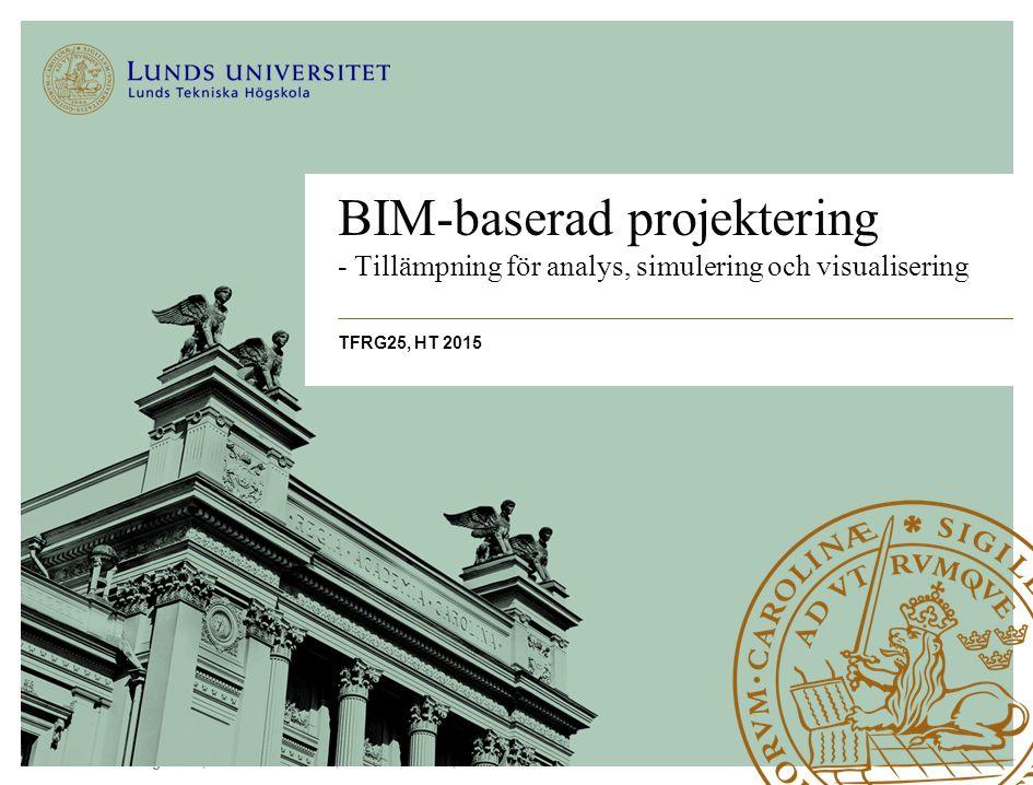 Lunds Tekniska Högskola | Xxxxxxxxxxxxxxxx | Xxxxxxxxxxxxxx | ÅÅÅÅ-MM-DD BIM-baserad projektering - Tillämpning för analys, simulering och visualiseri