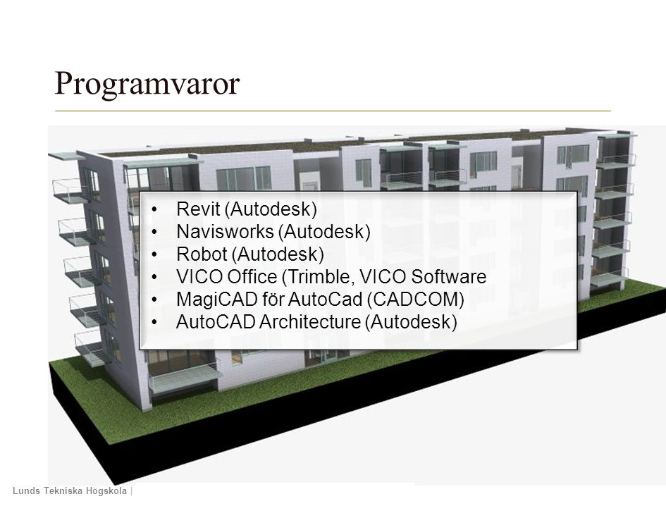 Lunds Tekniska Högskola | Xxxxxxxxxxxxxxxx | Xxxxxxxxxxxxxx | ÅÅÅÅ-MM-DD Revit (Autodesk) Navisworks (Autodesk) Robot (Autodesk) VICO Office (Trimble,
