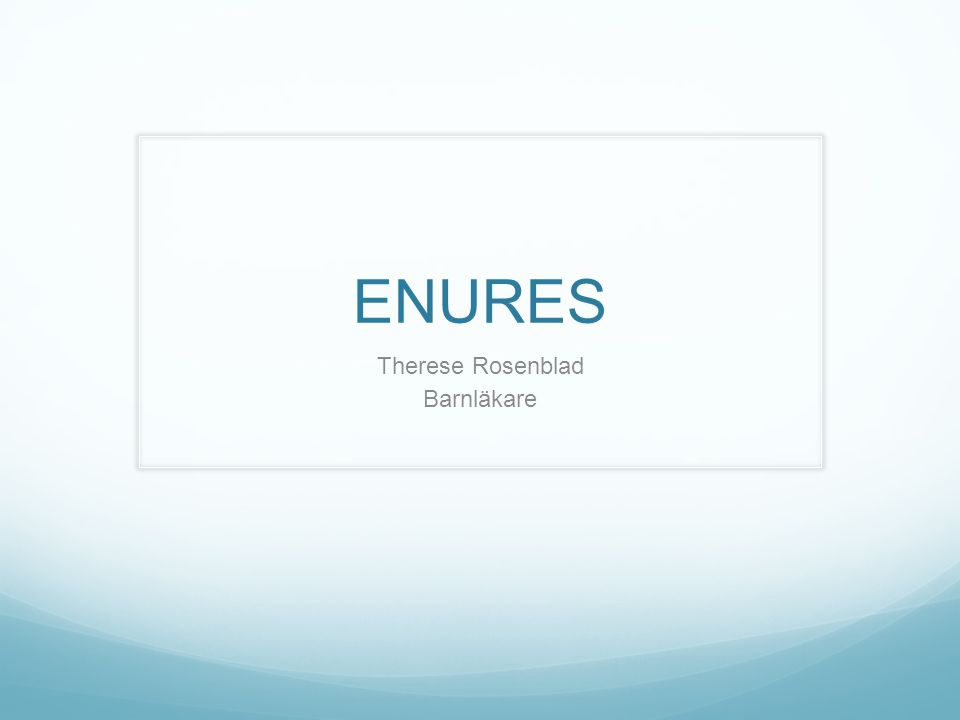ENURES Förekommer hos 15% av alla 5 åringar, 5-10 % av alla 7 åringar.