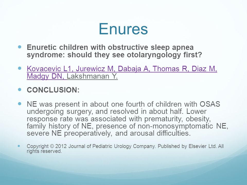 Enures Enuretic children with obstructive sleep apnea syndrome: should they see otolaryngology first.