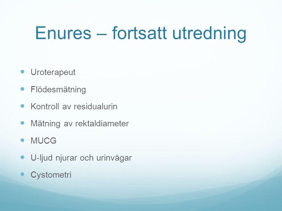 Enures – fortsatt utredning Uroterapeut Flödesmätning Kontroll av residualurin Mätning av rektaldiameter MUCG U-ljud njurar och urinvägar Cystometri