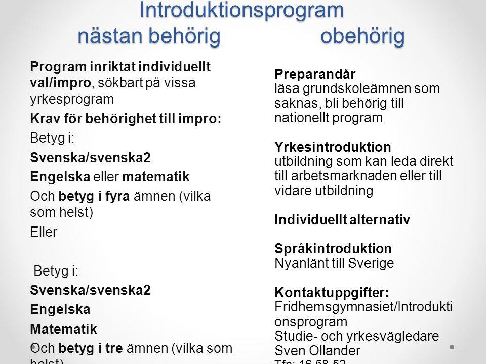 Program inriktat individuellt val/impro, sökbart på vissa yrkesprogram Krav för behörighet till impro: Betyg i: Svenska/svenska2 Engelska eller matema