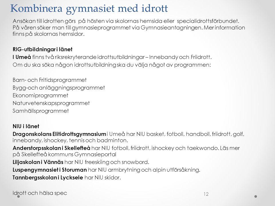 Kombinera gymnasiet med idrott Ansökan till idrotten görs på hösten via skolornas hemsida eller specialidrottsförbundet.