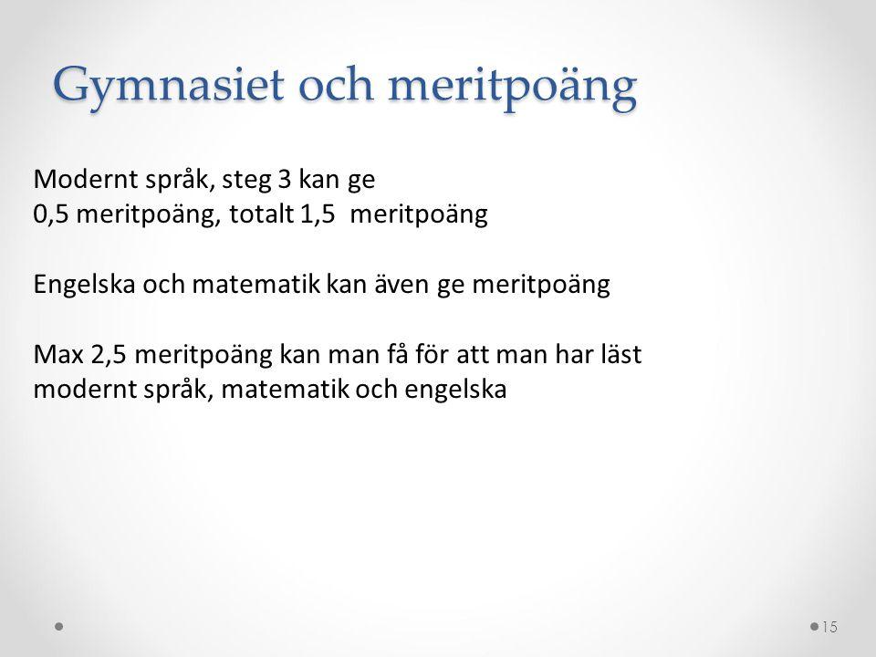 Modernt språk, steg 3 kan ge 0,5 meritpoäng, totalt 1,5 meritpoäng Engelska och matematik kan även ge meritpoäng Max 2,5 meritpoäng kan man få för att