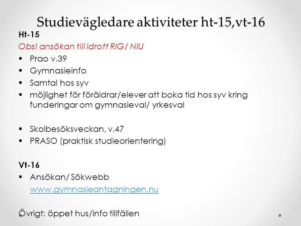 Studievägledare aktiviteter ht-15,vt-16 Ht-15 Obs! ansökan till idrott RIG/ NIU  Prao v.39  Gymnasieinfo  Samtal hos syv  möjlighet för föräldrar/