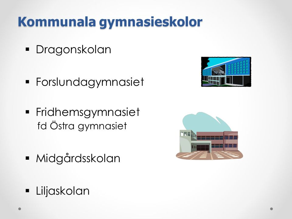 Kommunala gymnasieskolor  Dragonskolan  Forslundagymnasiet  Fridhemsgymnasiet fd Östra gymnasiet  Midgårdsskolan  Liljaskolan