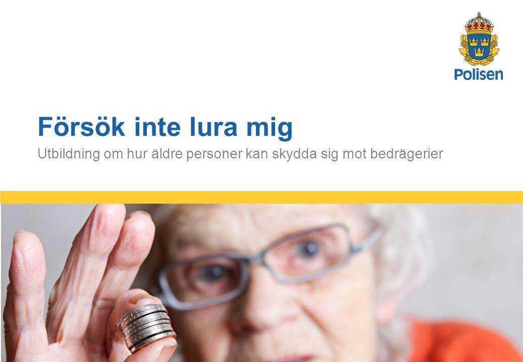 1 Utbildning om hur äldre personer kan skydda sig mot bedrägerier Försök inte lura mig