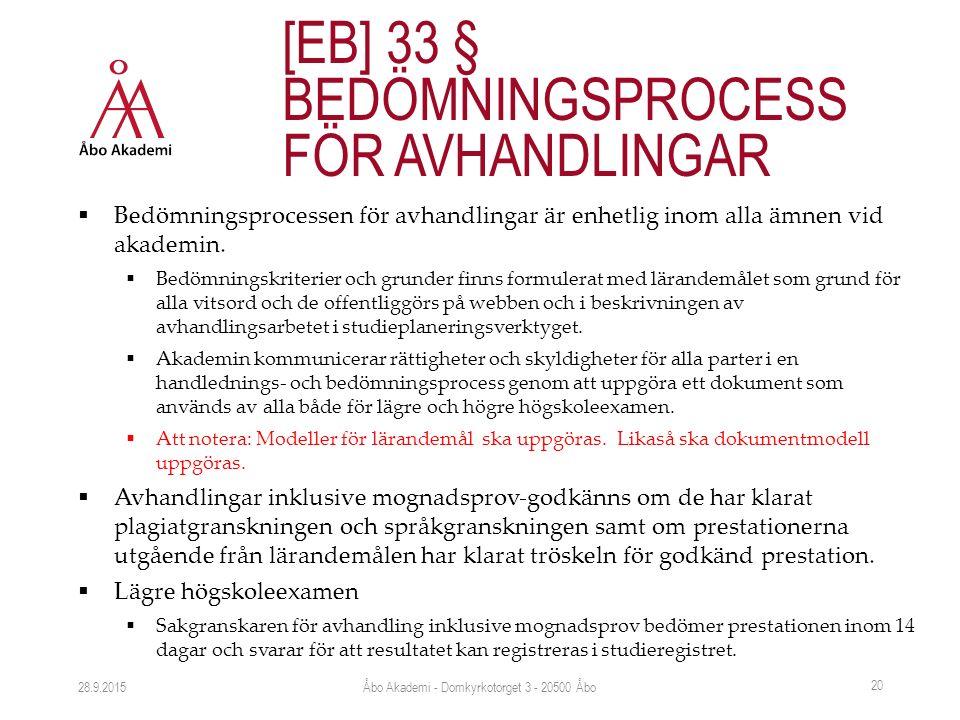  Bedömningsprocessen för avhandlingar är enhetlig inom alla ämnen vid akademin.