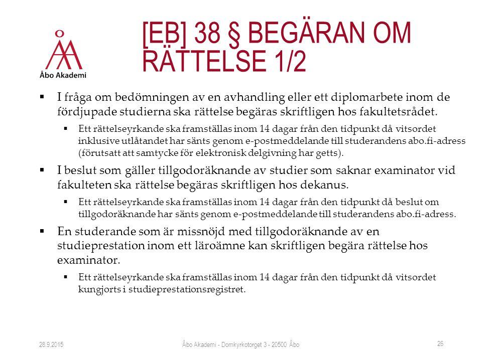  I fråga om bedömningen av en avhandling eller ett diplomarbete inom de fördjupade studierna ska rättelse begäras skriftligen hos fakultetsrådet.