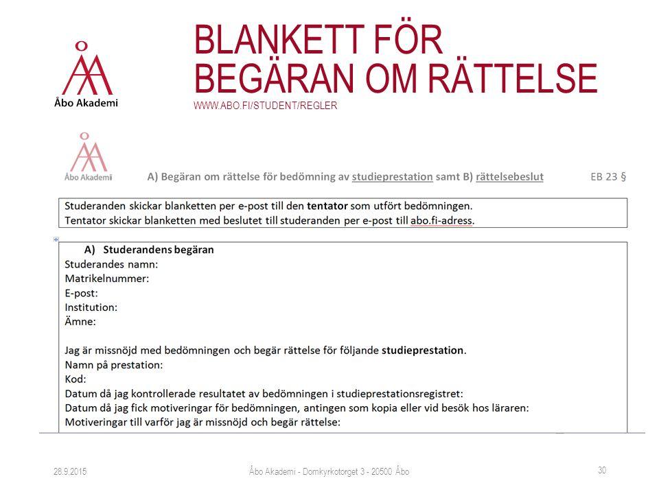 28.9.2015 BLANKETT FÖR BEGÄRAN OM RÄTTELSE WWW.ABO.FI/STUDENT/REGLER Åbo Akademi - Domkyrkotorget 3 - 20500 Åbo 30