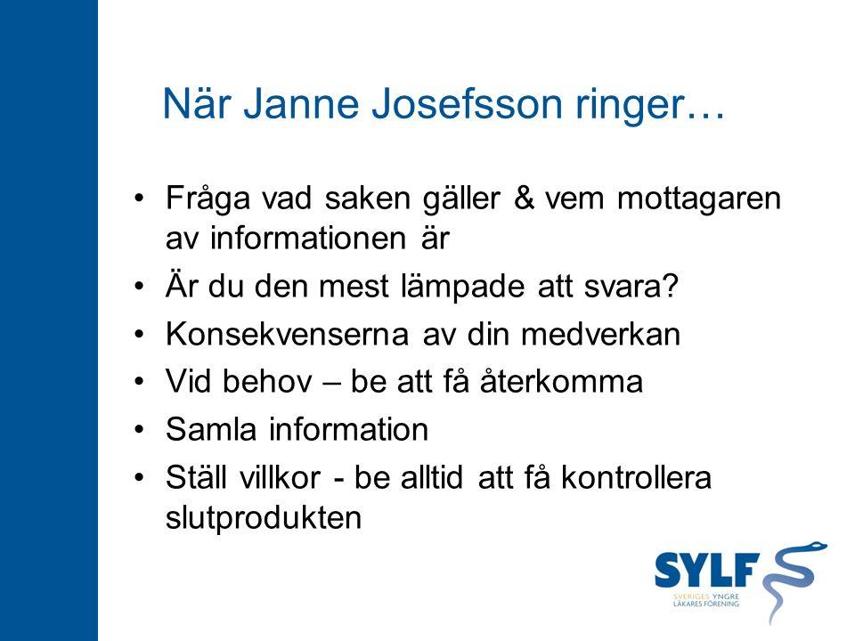 När Janne Josefsson ringer… Fråga vad saken gäller & vem mottagaren av informationen är Är du den mest lämpade att svara.