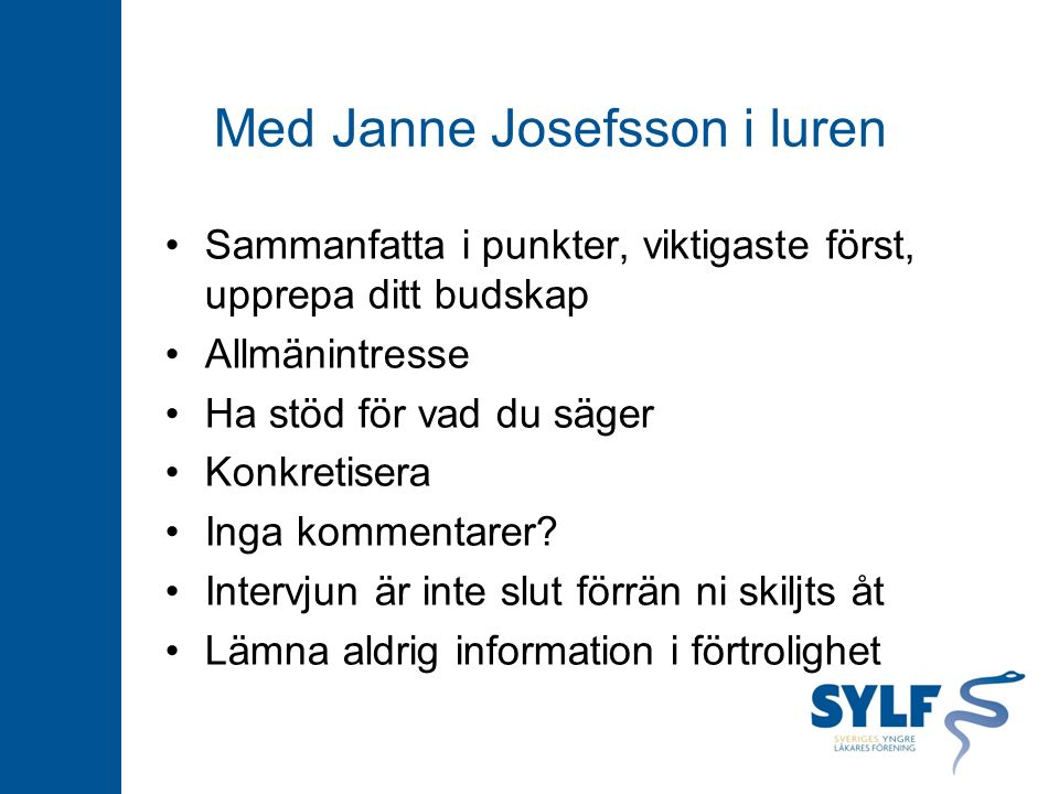 Med Janne Josefsson i luren Sammanfatta i punkter, viktigaste först, upprepa ditt budskap Allmänintresse Ha stöd för vad du säger Konkretisera Inga kommentarer.