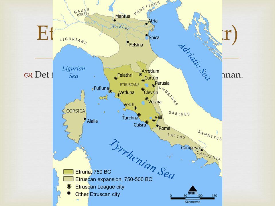  Det fanns en Högkultur på italienska halvön innan. Etrusker (750-500 f kr)