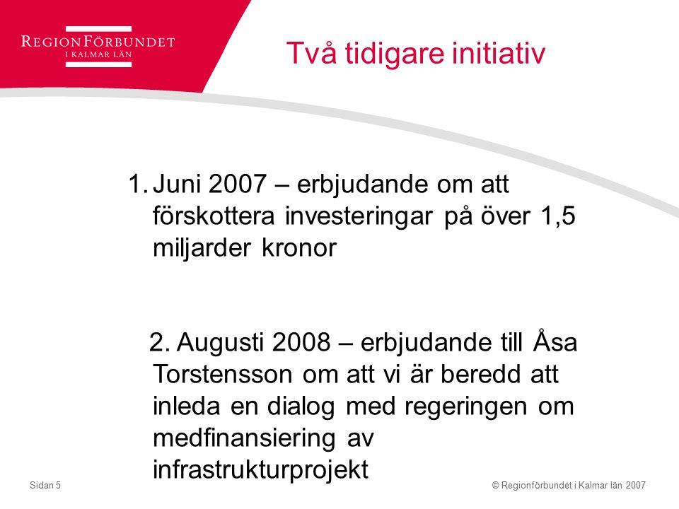 © Regionförbundet i Kalmar län 2007Sidan 5 Två tidigare initiativ 1.Juni 2007 – erbjudande om att förskottera investeringar på över 1,5 miljarder kronor 2.