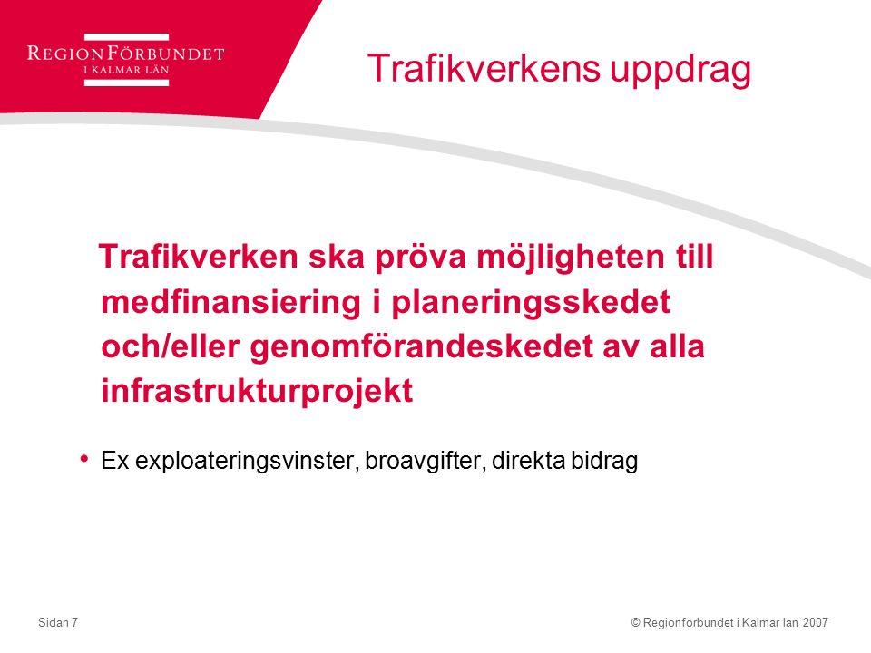 © Regionförbundet i Kalmar län 2007Sidan 7 Trafikverkens uppdrag Trafikverken ska pröva möjligheten till medfinansiering i planeringsskedet och/eller genomförandeskedet av alla infrastrukturprojekt Ex exploateringsvinster, broavgifter, direkta bidrag