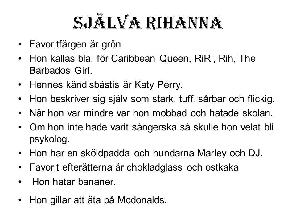 Själva Rihanna Favoritfärgen är grön Hon kallas bla. för Caribbean Queen, RiRi, Rih, The Barbados Girl. Hennes kändisbästis är Katy Perry. Hon beskriv