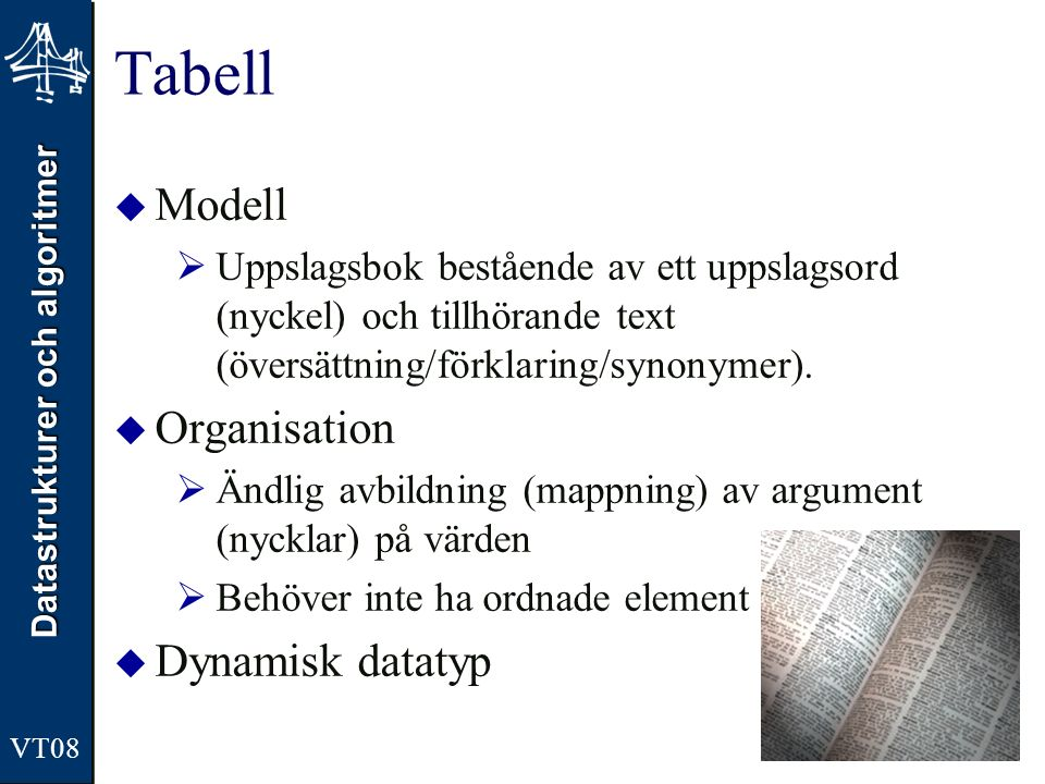 Datastrukturer och algoritmer VT08 Tabell  Modell  Uppslagsbok bestående av ett uppslagsord (nyckel) och tillhörande text (översättning/förklaring/s