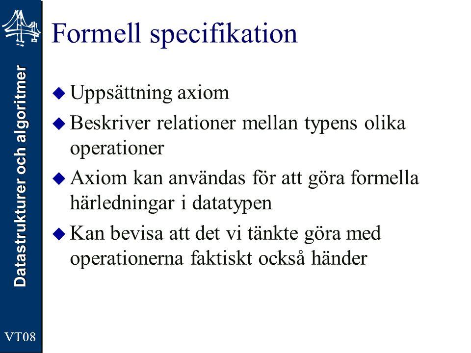 Datastrukturer och algoritmer VT08 Formell specifikation  Uppsättning axiom  Beskriver relationer mellan typens olika operationer  Axiom kan använd