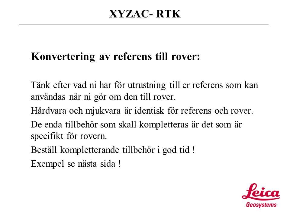 XYZAC- RTK Tillbehör: Miniryggsäck 1200:- Lodstav 2m alu/kolfiber1320:-/4200:- Antennkabel, 1.2 m 480:- Antennkabel skarv, 1.6 m 540:- Antennkabel, 2.8 m 600:- Teleskop 480:- Arm 3 cm/dubbelarm 540:-/810:- Lodstav 4 m med hållare och adapter4290:-