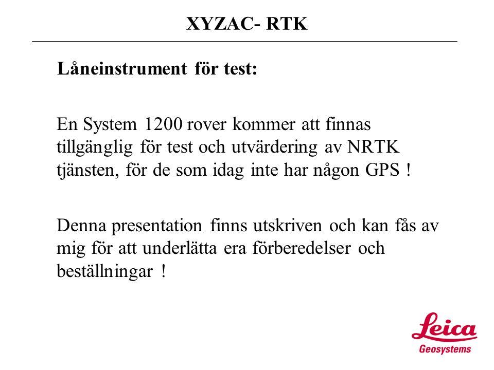 XYZAC- RTK Låneinstrument för test: En System 1200 rover kommer att finnas tillgänglig för test och utvärdering av NRTK tjänsten, för de som idag inte har någon GPS .