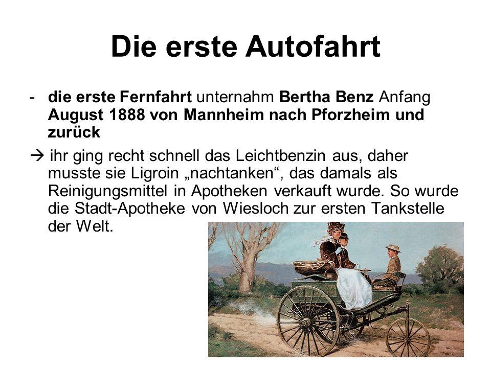 Die erste Autofahrt -die erste Fernfahrt unternahm Bertha Benz Anfang August 1888 von Mannheim nach Pforzheim und zurück  ihr ging recht schnell das