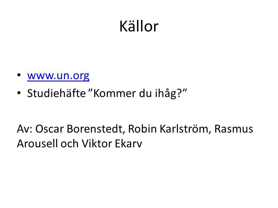 Källor www.un.org Studiehäfte Kommer du ihåg? Av: Oscar Borenstedt, Robin Karlström, Rasmus Arousell och Viktor Ekarv