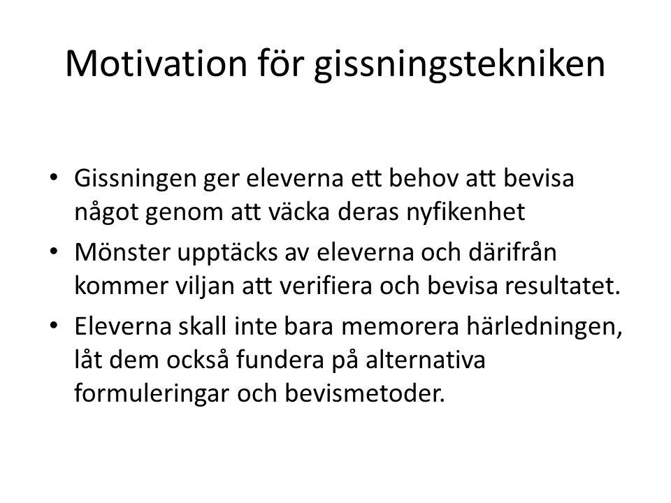 Motivation för gissningstekniken Gissningen ger eleverna ett behov att bevisa något genom att väcka deras nyfikenhet Mönster upptäcks av eleverna och