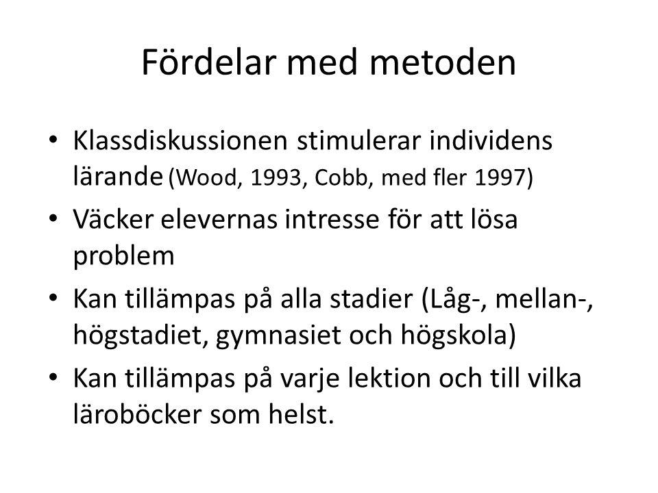 Fördelar med metoden Klassdiskussionen stimulerar individens lärande (Wood, 1993, Cobb, med fler 1997) Väcker elevernas intresse för att lösa problem