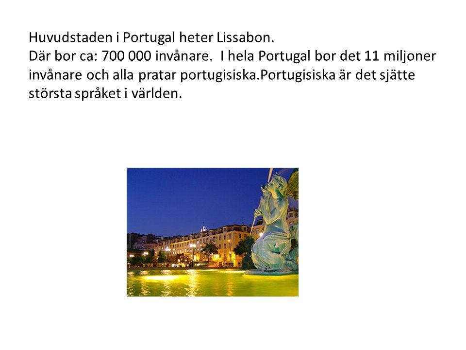 Huvudstaden i Portugal heter Lissabon. Där bor ca: 700 000 invånare. I hela Portugal bor det 11 miljoner invånare och alla pratar portugisiska.Portugi