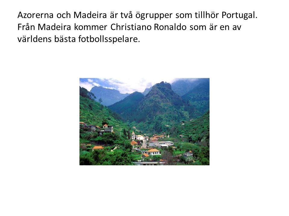 Azorerna och Madeira är två ögrupper som tillhör Portugal. Från Madeira kommer Christiano Ronaldo som är en av världens bästa fotbollsspelare.