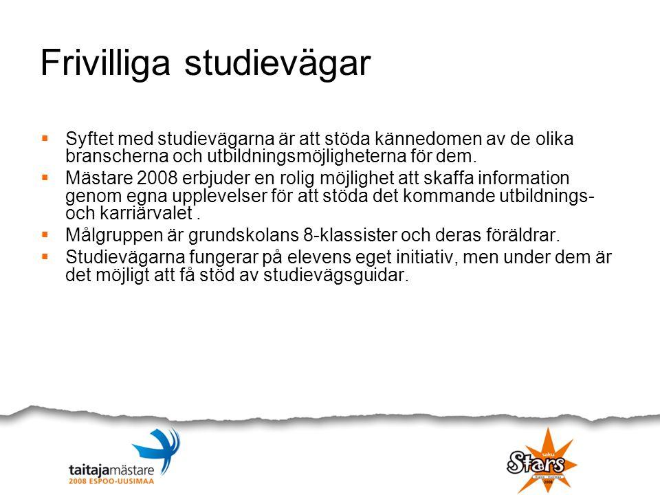 Frivilliga studievägar  Syftet med studievägarna är att stöda kännedomen av de olika branscherna och utbildningsmöjligheterna för dem.  Mästare 2008