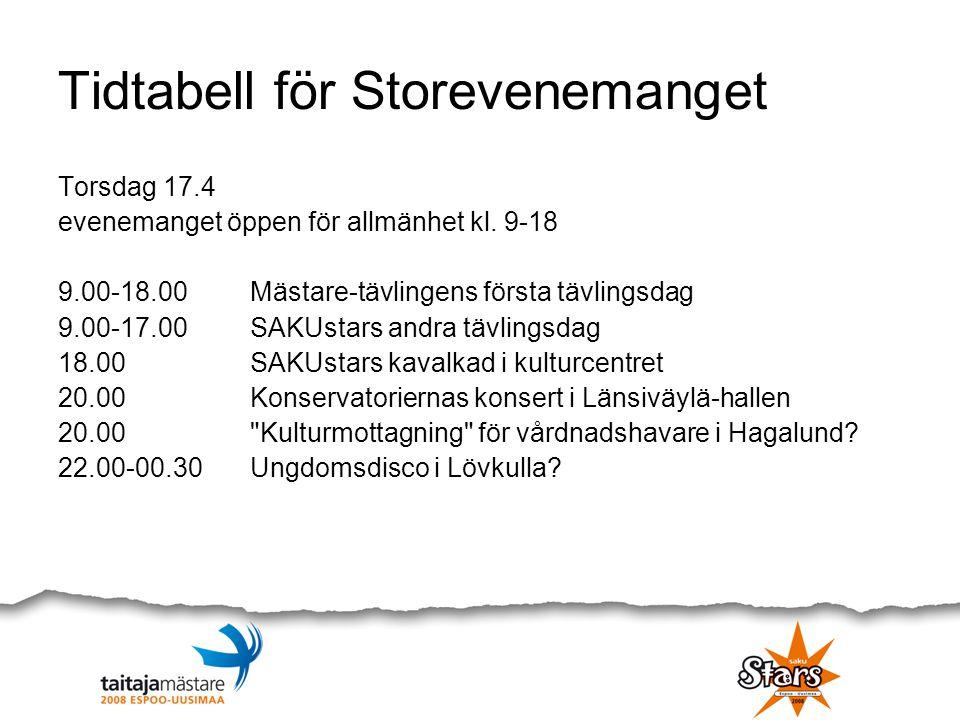 Tidtabell för Storevenemanget Torsdag 17.4 evenemanget öppen för allmänhet kl. 9-18 9.00-18.00Mästare-tävlingens första tävlingsdag 9.00-17.00SAKUstar
