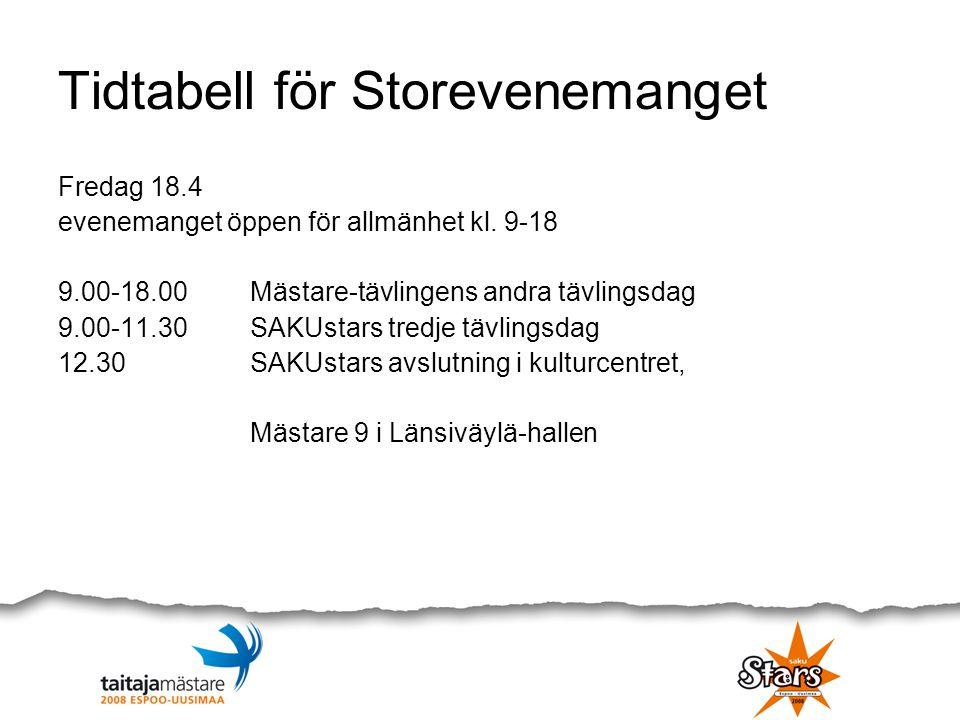 Tidtabell för Storevenemanget Fredag 18.4 evenemanget öppen för allmänhet kl. 9-18 9.00-18.00Mästare-tävlingens andra tävlingsdag 9.00-11.30 SAKUstars