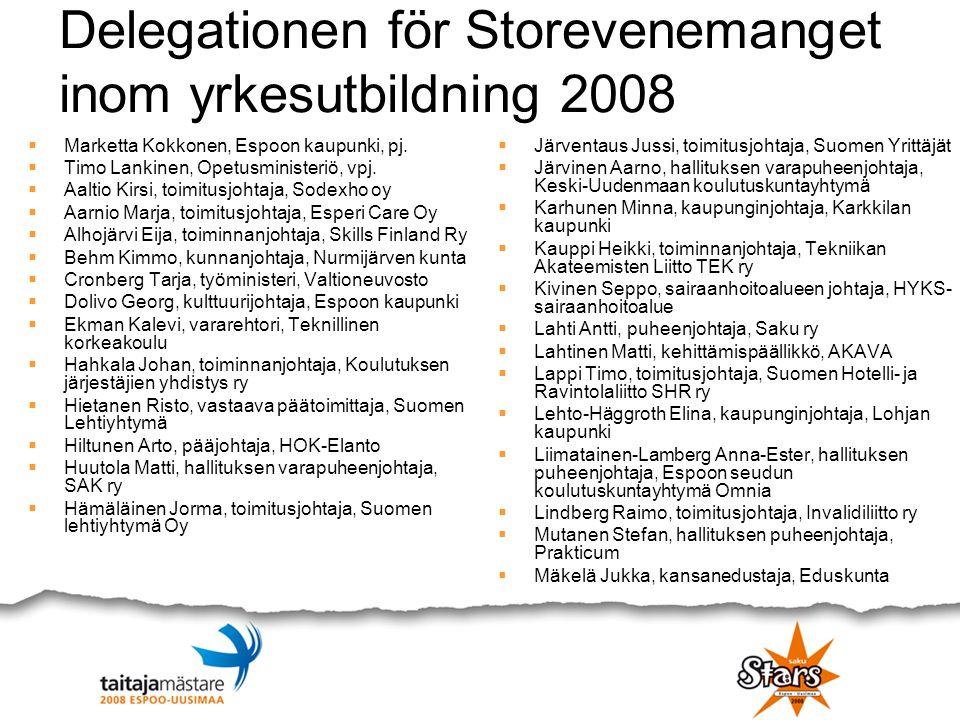 Delegationen för Storevenemanget inom yrkesutbildning 2008  Marketta Kokkonen, Espoon kaupunki, pj.  Timo Lankinen, Opetusministeriö, vpj.  Aaltio