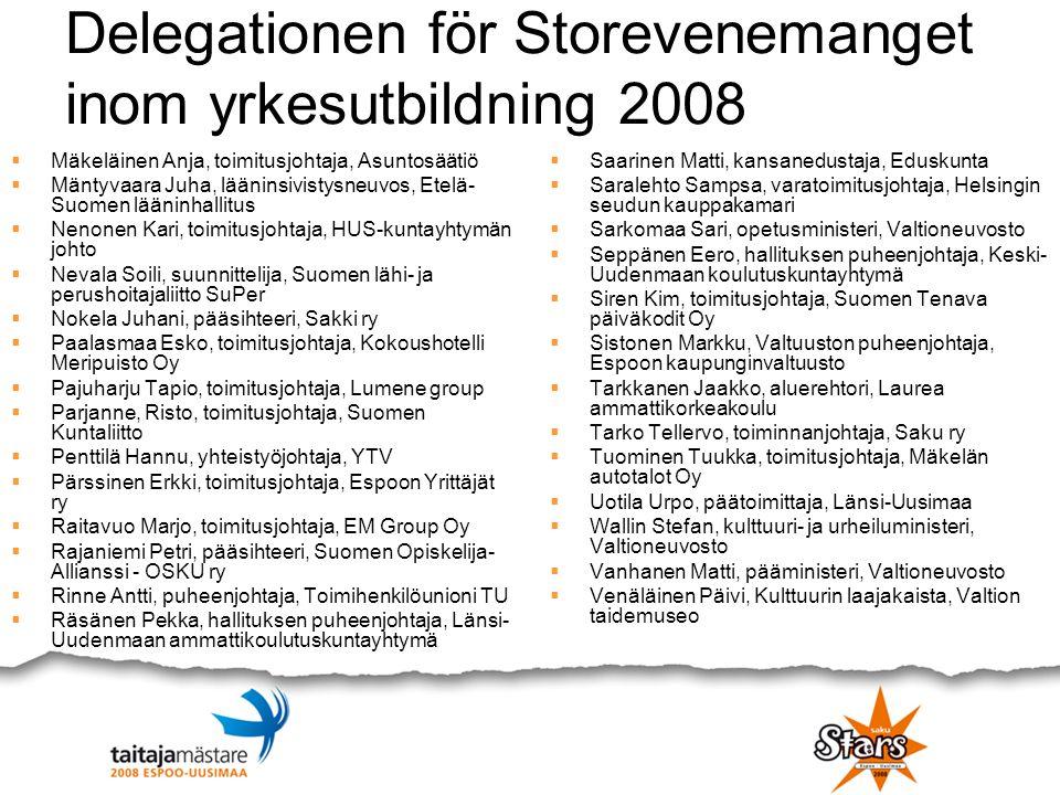 Delegationen för Storevenemanget inom yrkesutbildning 2008  Mäkeläinen Anja, toimitusjohtaja, Asuntosäätiö  Mäntyvaara Juha, lääninsivistysneuvos, E