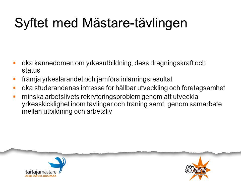 Syftet med Mästare-tävlingen  öka kännedomen om yrkesutbildning, dess dragningskraft och status  främja yrkeslärandet och jämföra inlärningsresultat