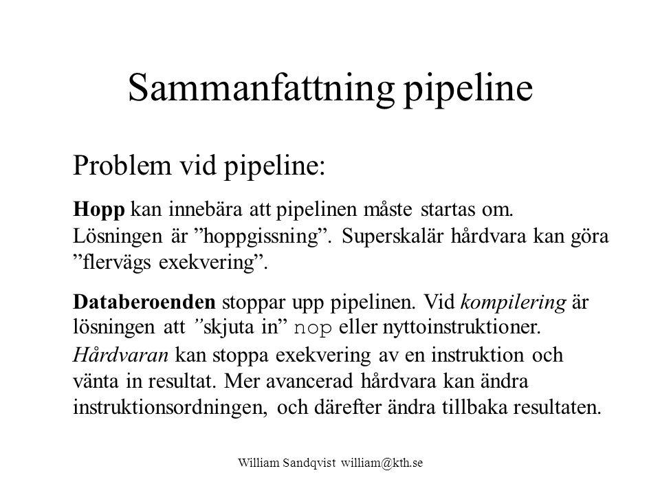 """William Sandqvist william@kth.se Sammanfattning pipeline Problem vid pipeline: Hopp kan innebära att pipelinen måste startas om. Lösningen är """"hoppgis"""