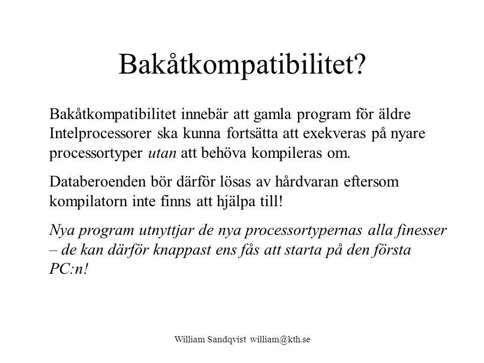 William Sandqvist william@kth.se Processorutvecklingen Intel processors evolution Generation Typ ÅrData/Adress Buss CacheBuss klocka Processor klocka 1 808819798/20-5-8 MHz 1 8086197816/20-5-8 MHz 2 80286198216/24-6-20 MHz 3 80386DX198532/32-16-33 MHz 3 80386SX198816/328 kB16-33 MHz 4 80486DX198932/328 kB25-50 MHz 4 80486DX2199232/328 kB25-40 MHz50-80 MHz 4 80486DX4199432/328+8 kB25-40 MHz75-120 MHz 5 Pentium199364/328+8 kB60-66 MHz60-200 MHz 6 PentiumPro199564/328+8 kB66 MHz150-200 MHz 6 PentiumII199864/3216+16 kB66/100 MHz300-450 MHz 6 PentiumIII199964/3216+16 kB100 MHz0,5-1,2 GHz 7 AMD Athlon199964/3264+64 kB266 MHz0,5-2,2 GHz 7 Pentium4200064/3212+8 kB400 MHz1,4-3,6 GHz 8 AMD Ath 64200364/6464+64 kB400 MHz2-2,4 GHz