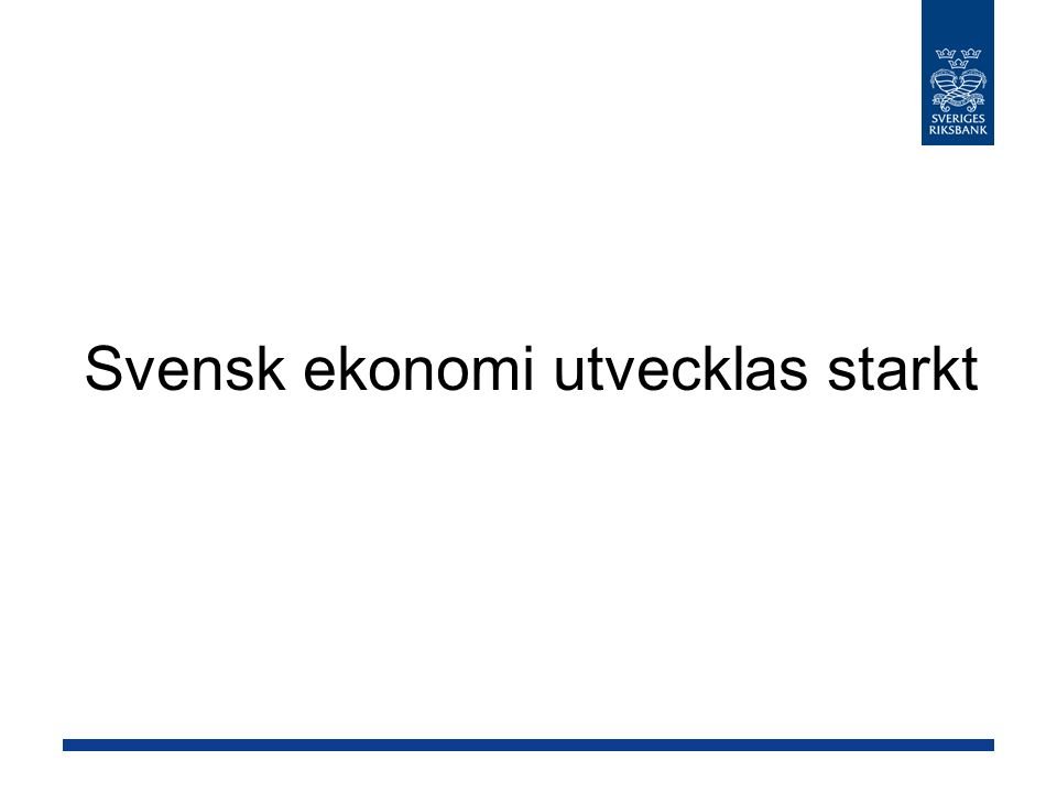 Svensk ekonomi utvecklas starkt