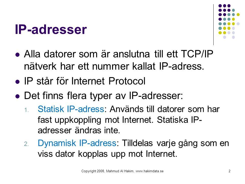 IP-adresser Alla datorer som är anslutna till ett TCP/IP nätverk har ett nummer kallat IP-adress. IP står för Internet Protocol Det finns flera typer