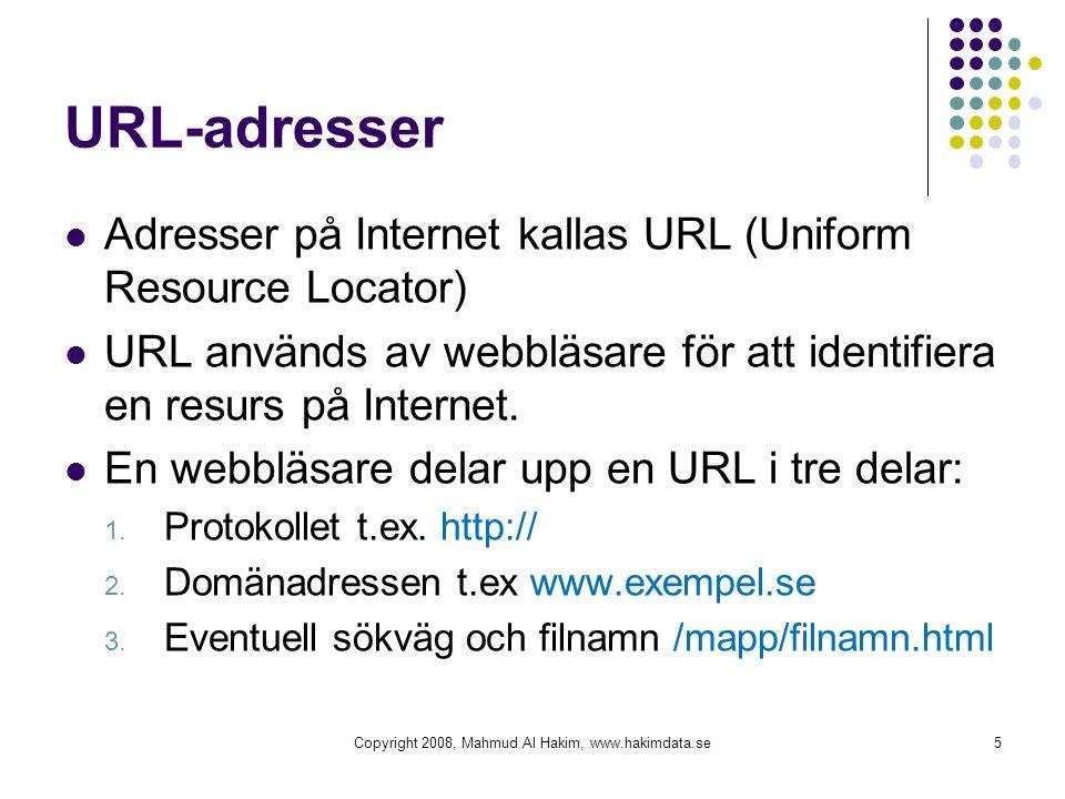 URL-adresser Adresser på Internet kallas URL (Uniform Resource Locator) URL används av webbläsare för att identifiera en resurs på Internet. En webblä