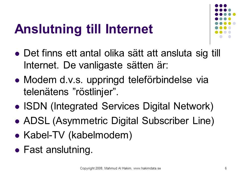 Anslutning till Internet Det finns ett antal olika sätt att ansluta sig till Internet. De vanligaste sätten är: Modem d.v.s. uppringd teleförbindelse
