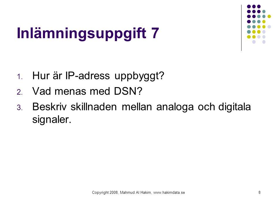 8 Inlämningsuppgift 7 1. Hur är IP-adress uppbyggt? 2. Vad menas med DSN? 3. Beskriv skillnaden mellan analoga och digitala signaler.
