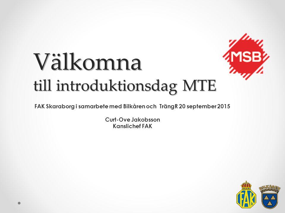 Välkomna till introduktionsdag MTE FAK Skaraborg i samarbete med Bilkåren och TrängR 20 september 2015 Curt-Ove Jakobsson Kanslichef FAK