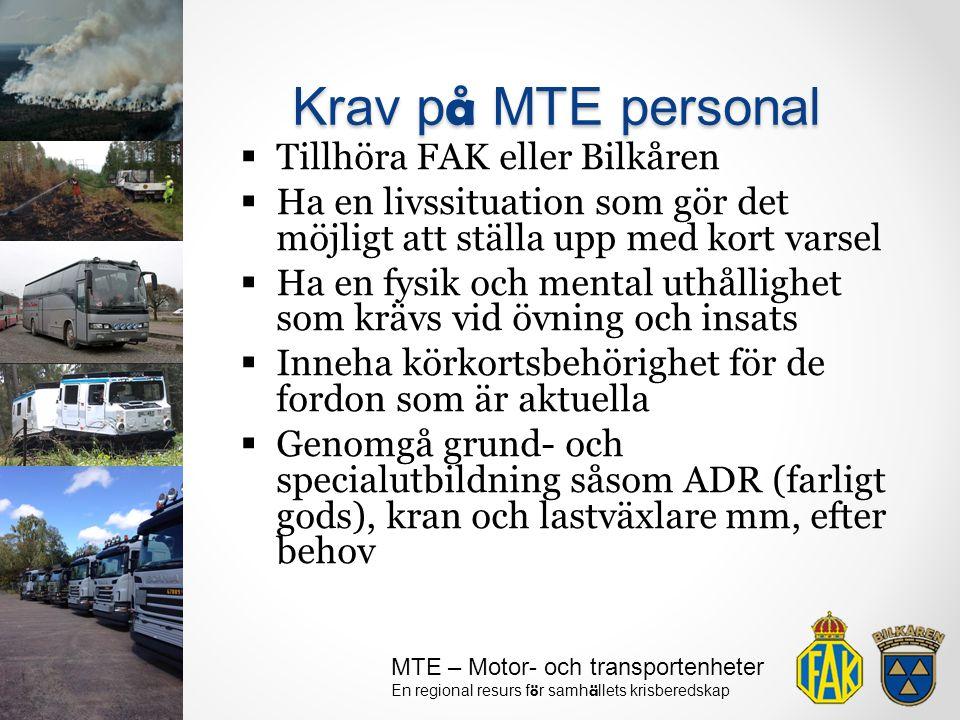 MTE – Motor- och transportenheter En regional resurs f ö r samh ä llets krisberedskap  Tillhöra FAK eller Bilkåren  Ha en livssituation som gör det