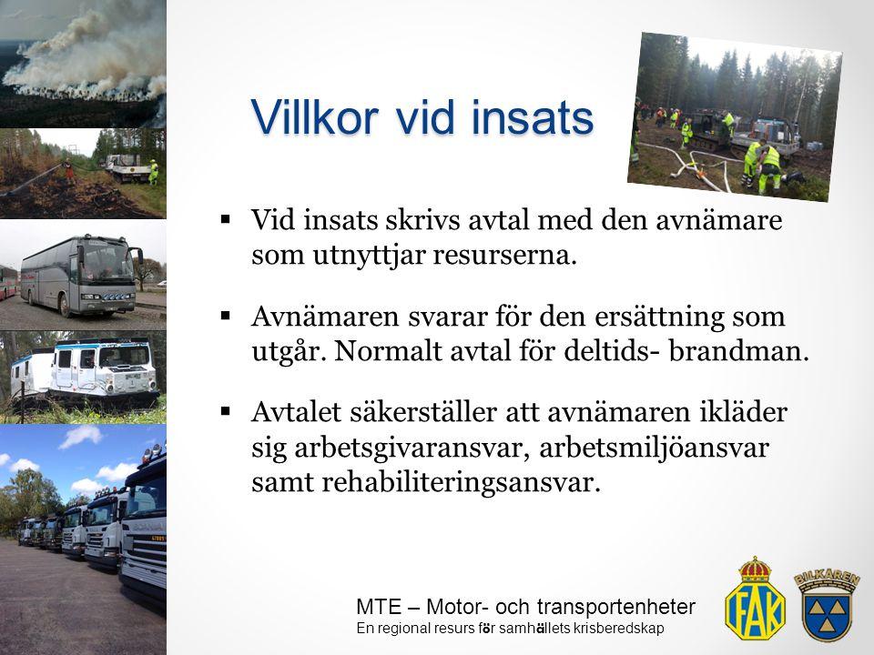 MTE – Motor- och transportenheter En regional resurs f ö r samh ä llets krisberedskap  Vid insats skrivs avtal med den avnämare som utnyttjar resurse