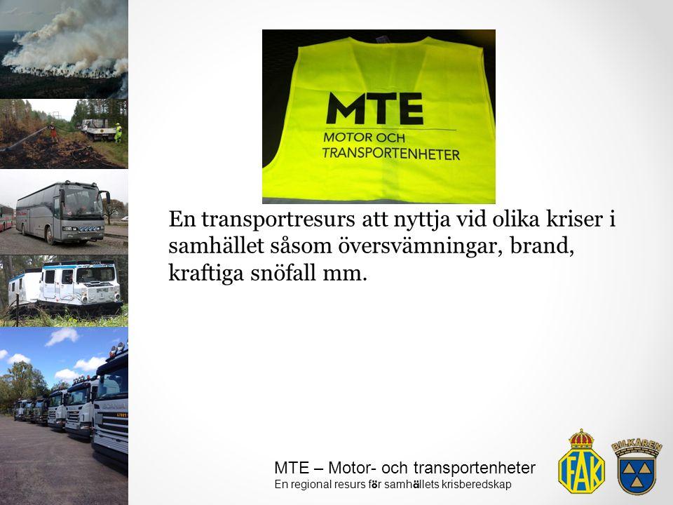 MTE – Motor- och transportenheter En regional resurs f ö r samh ä llets krisberedskap En transportresurs att nyttja vid olika kriser i samhället såsom
