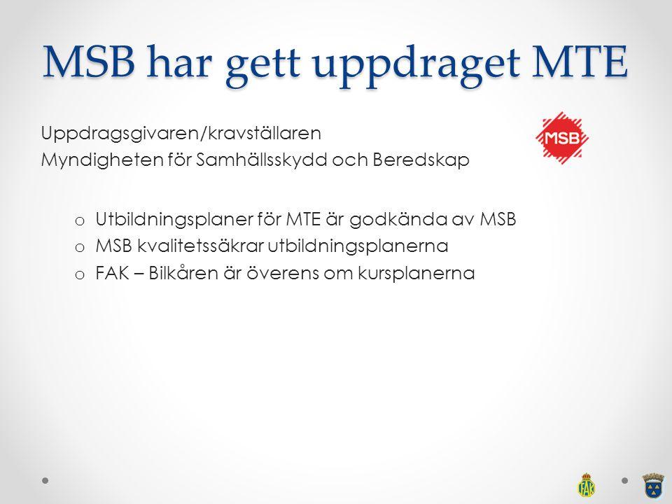 MSB har gett uppdraget MTE Uppdragsgivaren/kravställaren Myndigheten för Samhällsskydd och Beredskap o Utbildningsplaner för MTE är godkända av MSB o