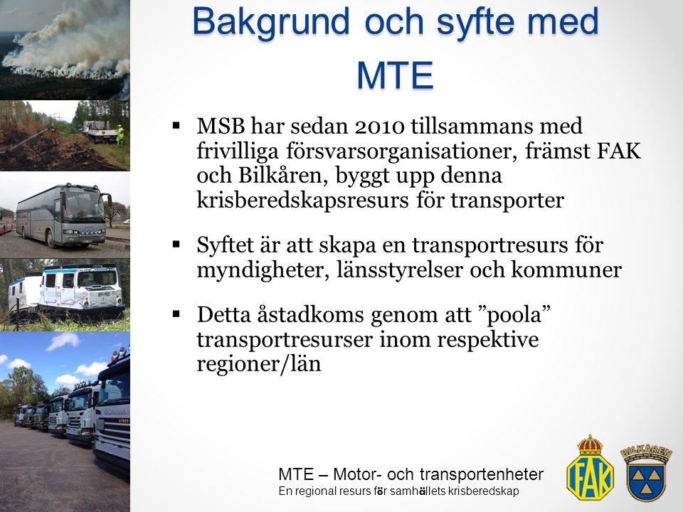 MTE – Motor- och transportenheter En regional resurs f ö r samh ä llets krisberedskap  MSB har sedan 2010 tillsammans med frivilliga försvarsorganisa